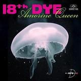 18th Dye - Amorine Queen