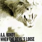 A.A. Bondy - When The Devil's Loose