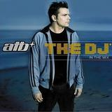 ATB - The DJ - In The Mix