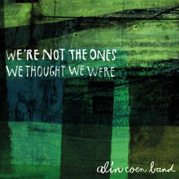 Alin Coen Band - We're Not The Ones We Thought We Were