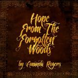 Amanda Rogers - Hope From The Forgotten Woods