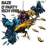Baze - D'Party Isch Vrbi