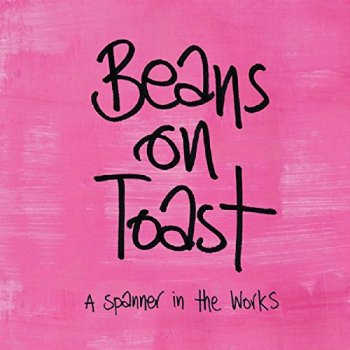 Beans On Toast - A Spanner In The Works