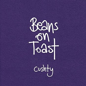 Beans On Toast - Cushty Artwork
