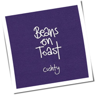 Beans On Toast - Cushty
