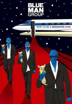 Blue Man Group - How To Become A Megastar Live!