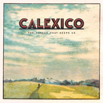 Calexico - The Thread That Keeps Us Artwork