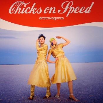 Chicks On Speed - Artstravaganza