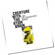 Creature With The Atom Brain - I Am The Golden Gate Bridge