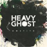 DM Stith - Heavy Ghost
