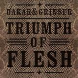 Dakar & Grinser - Triumph Of Flesh