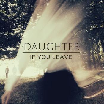 Daughter - If You Leave Artwork