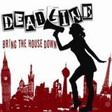 Deadline UK - Bring The House Down