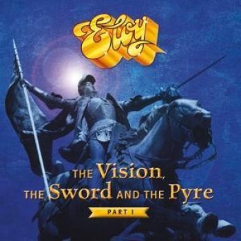 Eloy - The Vision, The Sword And The Pyre (Part 1) Artwork