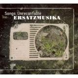 Ersatzmusika - Songs Unrecantable