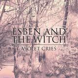 Esben And The Witch - Violet Cries Artwork