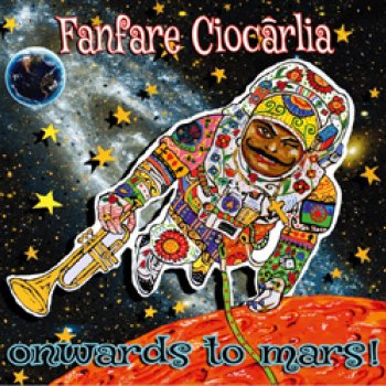 Fanfare Ciocarlia - Onwards To Mars