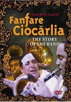 Fanfare Ciocarlia - The Story Of The Band