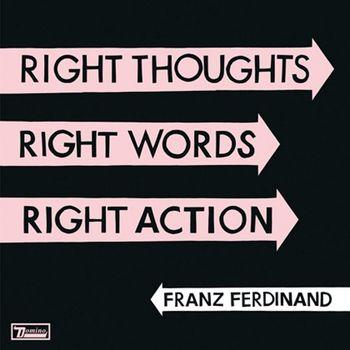 Franz Ferdinand - Right Thoughts, Right Words, Right Action Artwork