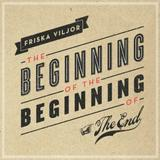 Friska Viljor - The Beginning Of The Beginning Of The End Artwork