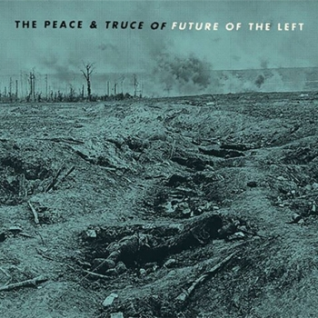 Future Of The Left - The Peace & Truce Of Future Of The Left