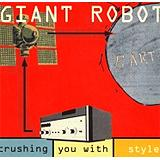 Giant Robot - Crushing You With Style