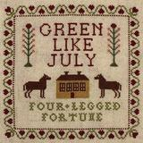 Green Like July - Four Legged Fortune