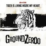 Ground Zeroo - Tiger Is Living Inside My Heart