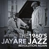 J.Rawls & John Robinson Are Jay ARE - The 1960's Jazz Revolution Again
