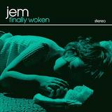 Jem - Finally Woken