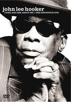John Lee Hooker - Come And See About Me - The Definitive DVD