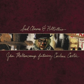 John Mellencamp featuring Carlene Carter - Sad Clowns & Hillbillies