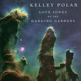 Kelley Polar - Love Songs Of The Hanging Gardens