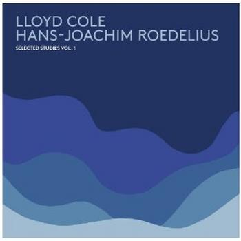 Lloyd Cole & Hans-Joachim Roedelius - Selected Studies Vol 1