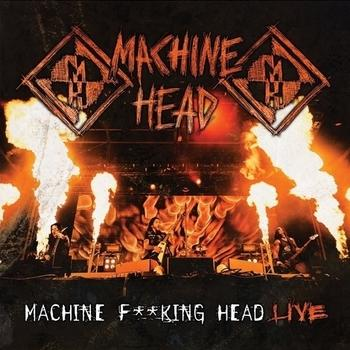 Machine Head - Machine F**King Head - Live Artwork