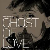 Marie Fisker - Ghost Of Love