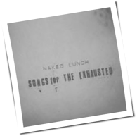Naked Lunch - Songs For The Exhausted