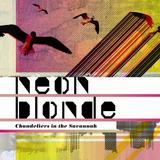 Neon Blonde - Chandeliers In The Savannah