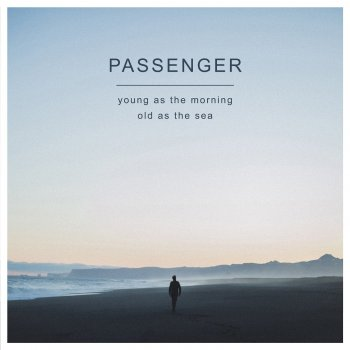 Passenger - Young As The Morning, Old As The Sea