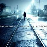 Pat Metheny - What's It All About Artwork