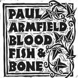 Paul Armfield - Blood, Fish & Bone