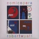 Robert Wyatt - Comicopera