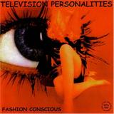 Television Personalities - Fashion Conscious