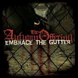 The Autumn Offering - Embrace The Gutter