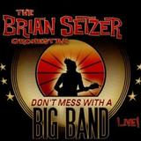 The Brian Setzer Orchestra - Don't Mess With A Big Band - Live!