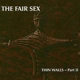 The Fair Sex - Thin Walls Part 2