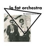 The Lo Fat Orchestra - The Second Word Is Love