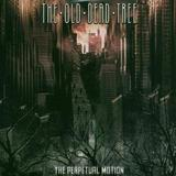 The Old Dead Tree - The Perpetual Motion