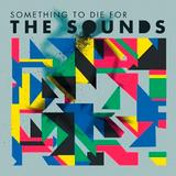 The Sounds - Something To Die For Artwork