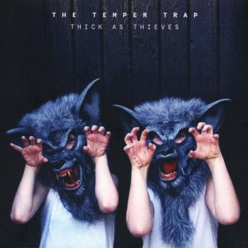 The Temper Trap - Thick As Thieves